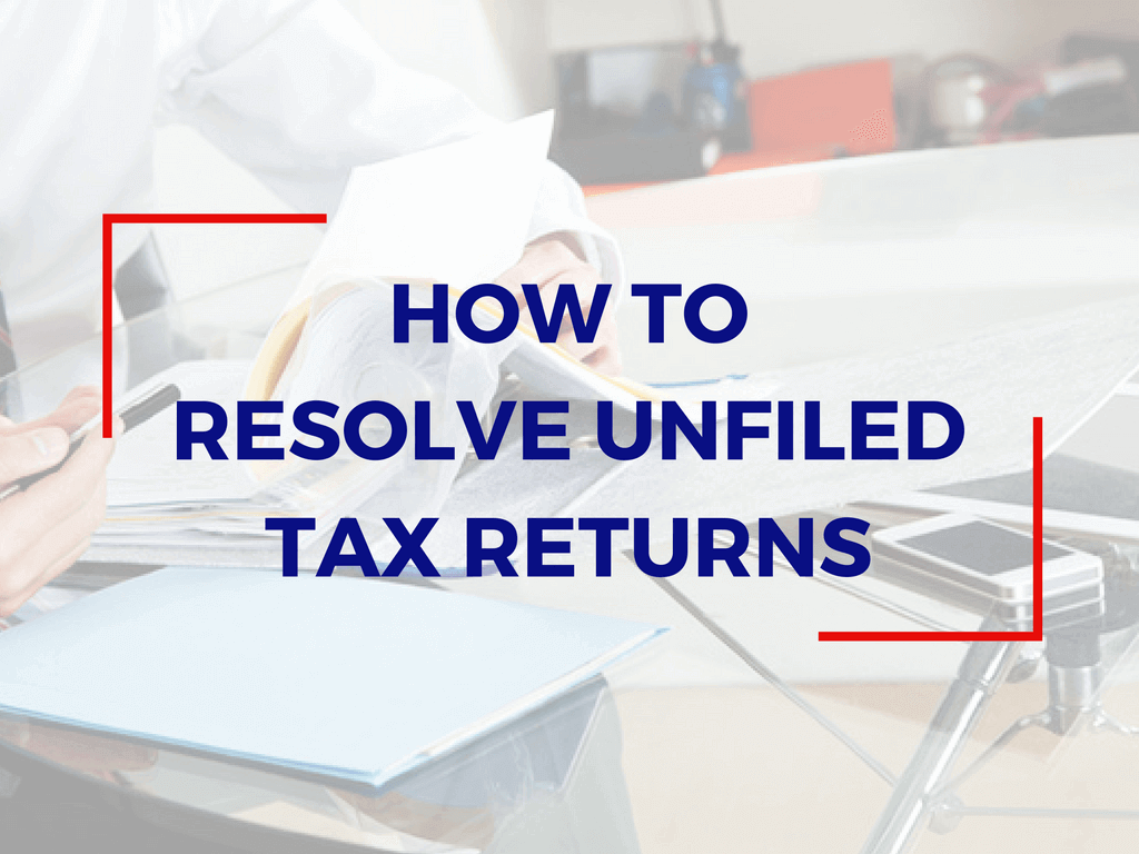 how to resolve unfiled tax returns