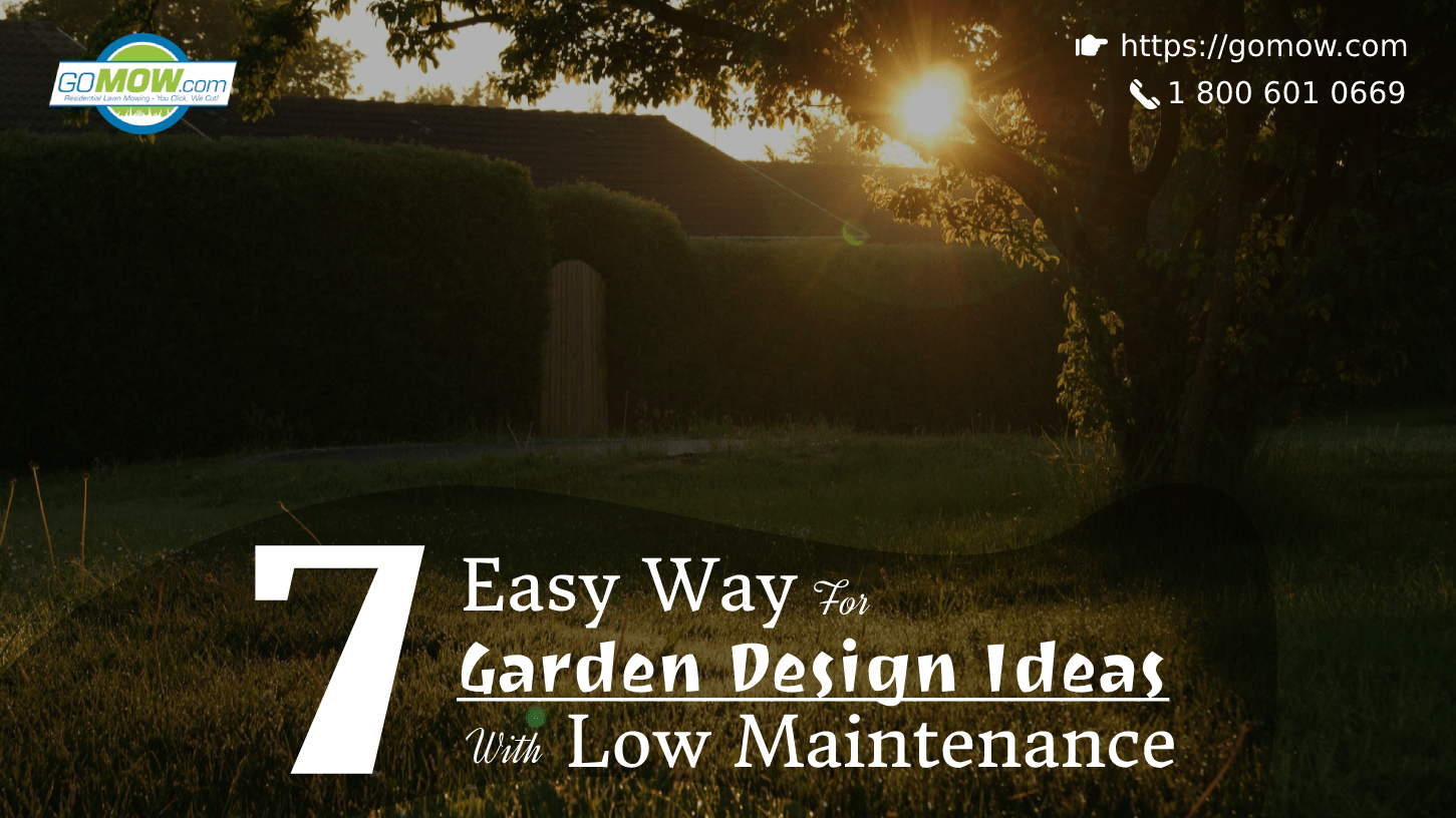 7 Easy Ways For Garden Design Ideas With Low Maintenance
